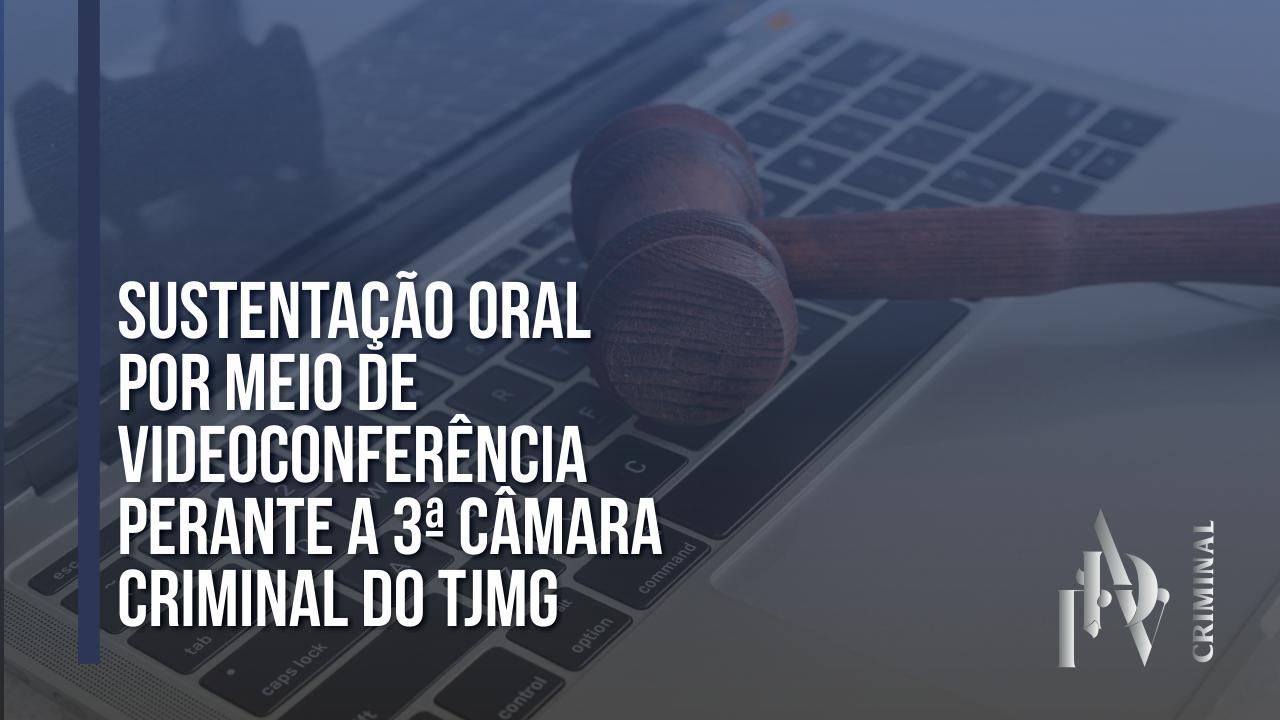 Sustentação oral por meio de videoconferência perante a 3ª Câmara Criminal do TJMG